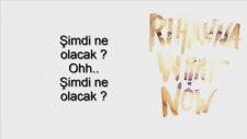 Rihanna What Now (Türkçe Çeviri)
