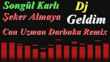 Songül Karlı - Şeker Almaya Geldim Dj Can Uzman Darbuka Remix