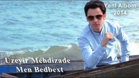 Üzeyir Mehdizade - Men Bedbext