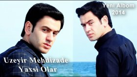 Üzeyir Mehdizade - Yaxsi Olar