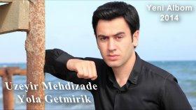 Uzeyir Mehdizade - Yola Getmirik