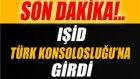 IŞİD'in Türk Konsolosluğu'na Girdiği İddia Edildi
