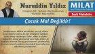7) Çocuk Mal Değildir! - 29 Haziran 2012 Milat Gazetesi - Nureddin Yıldız - Sosyal Doku Vakfı