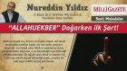 """4) """"Allahuekber"""" Doğarken İlk Şart - 15 Kasım 2012 Milli Gazete - Nureddin Yıldız"""