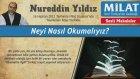 6) Neyi Nasıl Okumalıyız? - 16 Haziran 2012 Milat Gazetesi - Nureddin Yıldız - Sosyal Doku Vakfı