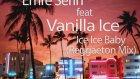 Vanilla Ice -- Ice Ice Baby Reggaeton Mix (Emre Serin Mix)