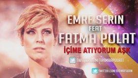 Emre Serin - Feat Fatma Polat - İçime Atıyorum Aşk