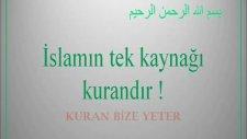 İslam`ın Tek Kaynağı Kuran'dır
