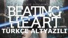 Ellie Goulding - Beating Heart - Türkçe Altyazılı