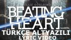 Ellie Goulding - Beating Heart (720p Türkçe Altyazılı Lyric Video)