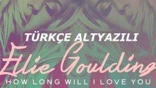 Ellie Goulding - How Long Will I Love You (720p Türkçe Altyazılı)