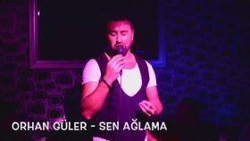 Orhan Güler - Sen Ağlama
