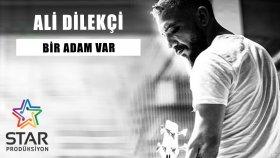Ali Dilekçi - Bir Adam Var