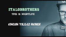 Italobrothers - This Is Nightlife ( Engin Yildiz Remix)