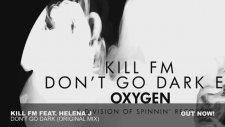 Kill Fm Ft. Helena J - Don't Go Dark (Original Mix)