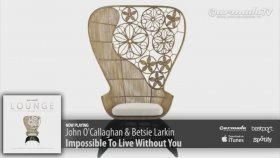 John O'Callaghan & Betsie Larkin - Impossible To Live Without You (Armada Lounge, Vol. 5)