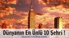 Dünyanın En Ünlü 10 Şehri !