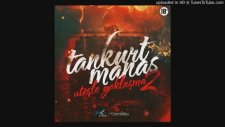 Tankurt Manas - Ateşle Yaklaşma Pt2 (Diss Track Stallker)