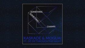 Kaskade - Moguai Feat. Zip Zip Through The Night - Something Something Champs