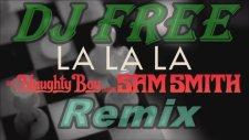 Naughty Boy Ft. Sam Smith - La La La (Dj Free)