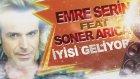 Emre Serin Feat Soner Arıca - İyisi Geliyor