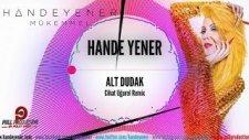 Hande Yener - Alt Dudak (Cihat Uğurel Remix)