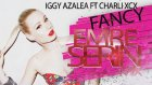 Iggy Azalea ft Charli XCX - Fancy (Emre Serin Mix)