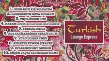 Turkish Lounge Express - Şehnaz Longa