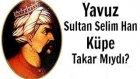 Yavuz Sultan Selim Han Küpe Takar Mıydı?