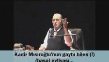 Kadir Mısıroğlu'nun Gaybı Bilen (Haşa) Evliyası