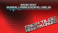 Engin Yıldız & Berkan Öndeş - Bursalı Mısın Kadifeli Gelin (Radio Edit)