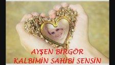 Ayşen Birgör - Kalbimin Sahibi Sensin