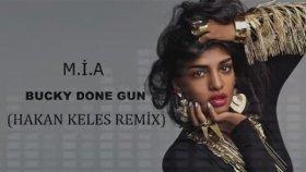 M.i.a - Bucky Done Gun (Kakan Keles Remix)