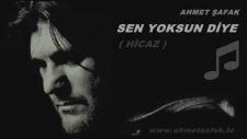 Ahmet Şafak - Sen Yoksun Diye (Hicaz)