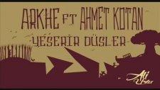 Arkhe Ft. Ahmet Kotan - Yeşerir Düşler