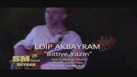 Edip Akbayram - Bittiye Yazın