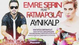 Emre Serin - Feat Fatma Polat - Aynı Kalp