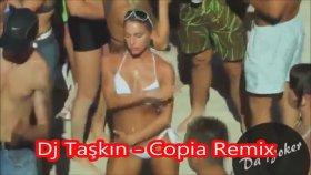 Dj Taşkın - Copia Remix 2014