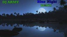 Dj Army - Blue Night Remix