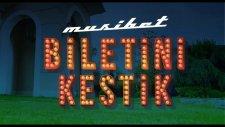 Musibet - Biletini Kestik