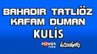 Bahadır Tatlıöz - Kafam Duman (Powertürk Kulis)