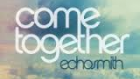Echosmith - Come Together (Video Klip) 1080p