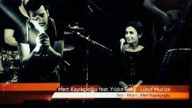 Mert Kayıkçıoğlu - Lütuf Mucize Feat. Yıldız Tilbe