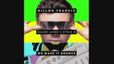 Dillon Francis Feat. Major Lazer & Stylo G - We Make It Bounce