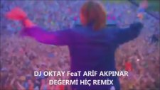 Dj Oktay Feat Arif Akpınar Değermi Hiç Remix