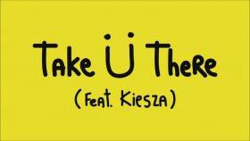 Jack Ü – Take Ü There (Feat. Kiesza)