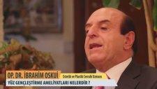 Yüz Gençleştirme Ameliyatları Nelerdir? - Op. Dr. İbrahim Oskui
