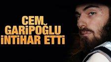 Cem Garipoğlu İntihar Etti!