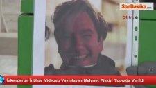 İntihar Videosu Yayınlayan Mehmet Pişkin Toprağa Verildi