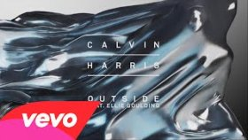 Calvin Harris - Ft. Ellie Goulding - Outside